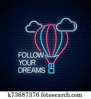 Follow your dreams - glowing neon inscription phrase with hot air balloon sign. Motivation quote in neon style.