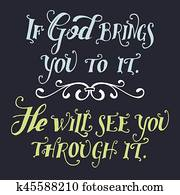 If god brings you to it he will see you through it
