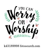 You Can Worry or Worship