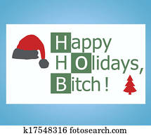 Happy holidays bitch