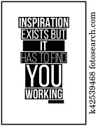 Quote. Inspiration exists but it has to find you working. Pablo