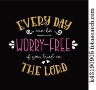 Every Day Can be Worry Free if you Trust in the Lord