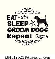 Salon Quote and Saying good for poster. Eat sleep groom dogs repeat
